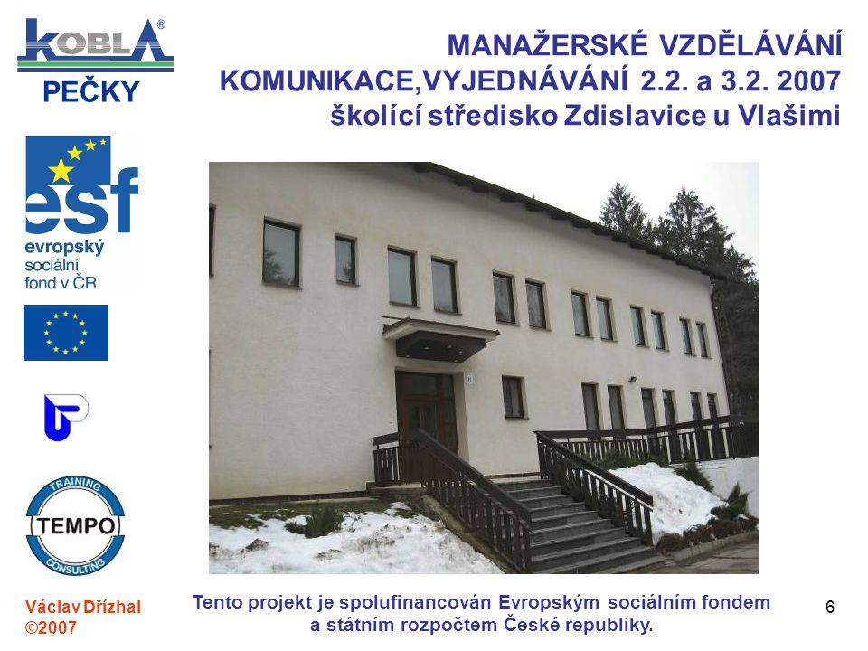 PEČKY Václav Dřízhal ©2007 Tento projekt je spolufinancován Evropským sociálním fondem a státním rozpočtem České republiky. 6 MANAŽERSKÉ VZDĚLÁVÁNÍ KO