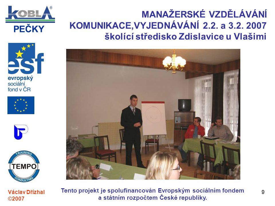 PEČKY Václav Dřízhal ©2007 Tento projekt je spolufinancován Evropským sociálním fondem a státním rozpočtem České republiky. 9 MANAŽERSKÉ VZDĚLÁVÁNÍ KO
