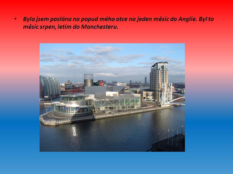 • Byla jsem poslána na popud mého otce na jeden měsíc do Anglie. Byl to měsíc srpen, letím do Manchesteru.
