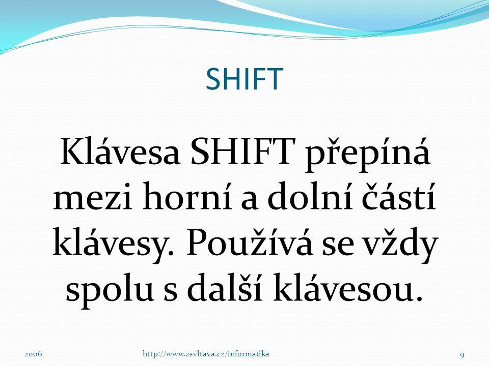 SHIFT Klávesa SHIFT přepíná mezi horní a dolní částí klávesy.