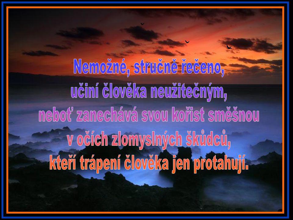 Jde k duhu těm, kteří jsou ve svých srdcích nepozorní k jeho nebezpečím; boří ušlechtilé touhy, vyvrací vysoké cíle a rozprašuje sny.