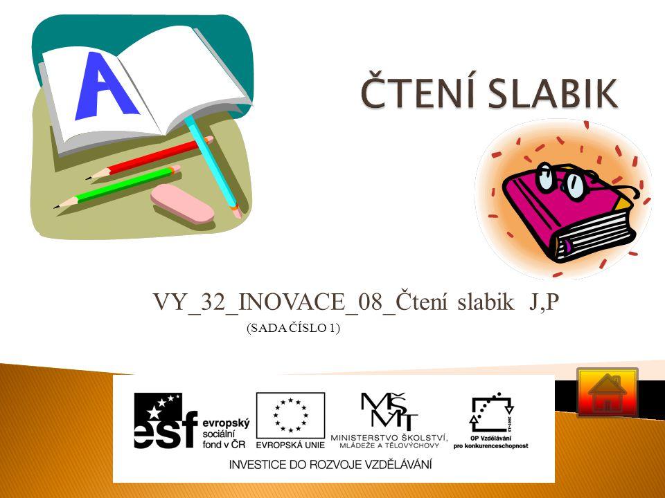 VY_32_INOVACE_08_Čtení slabik J,P (SADA ČÍSLO 1)