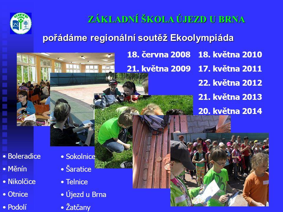 ZÁKLADNÍ ŠKOLA ÚJEZD U BRNA pořádáme regionální soutěž Ekoolympiáda 18. května 2010 17. května 2011 22. května 2012 21. května 2013 20. května 2014 •