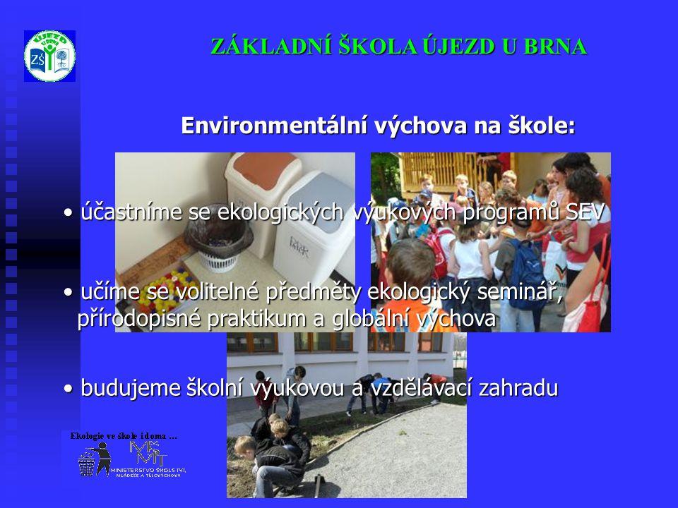 ZÁKLADNÍ ŠKOLA ÚJEZD U BRNA Environmentální výchova na škole: • účastníme se ekologických výukových programů SEV • budujeme školní výukovou a vzděláva