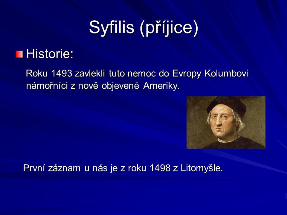 Syfilis (příjice) Historie: Roku 1493 zavlekli tuto nemoc do Evropy Kolumbovi námořníci z nově objevené Ameriky. Roku 1493 zavlekli tuto nemoc do Evro