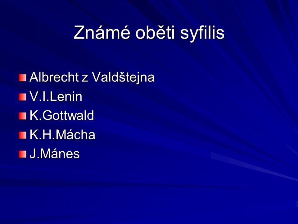 Známé oběti syfilis Albrecht z Valdštejna V.I.LeninK.GottwaldK.H.MáchaJ.Mánes