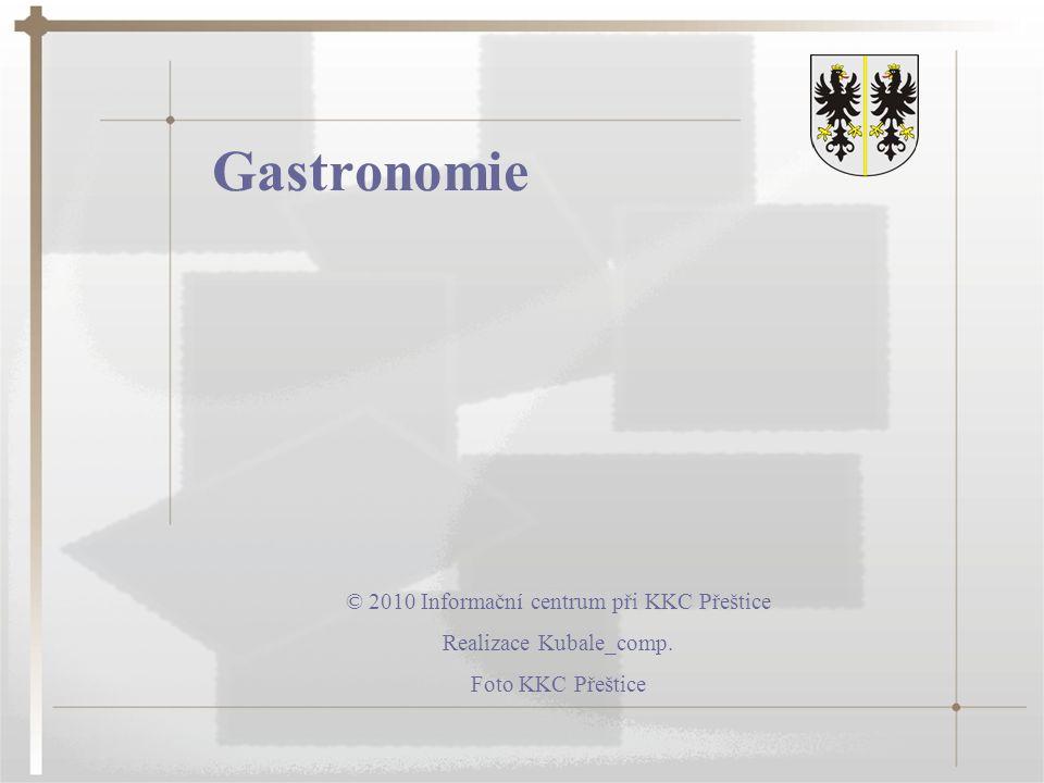 Gastronomie © 2010 Informační centrum při KKC Přeštice Realizace Kubale_comp. Foto KKC Přeštice