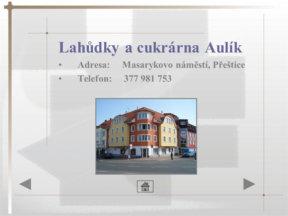 Lahůdky a cukrárna Aulík •Adresa: Masarykovo náměstí, Přeštice •Telefon: 377 981 753