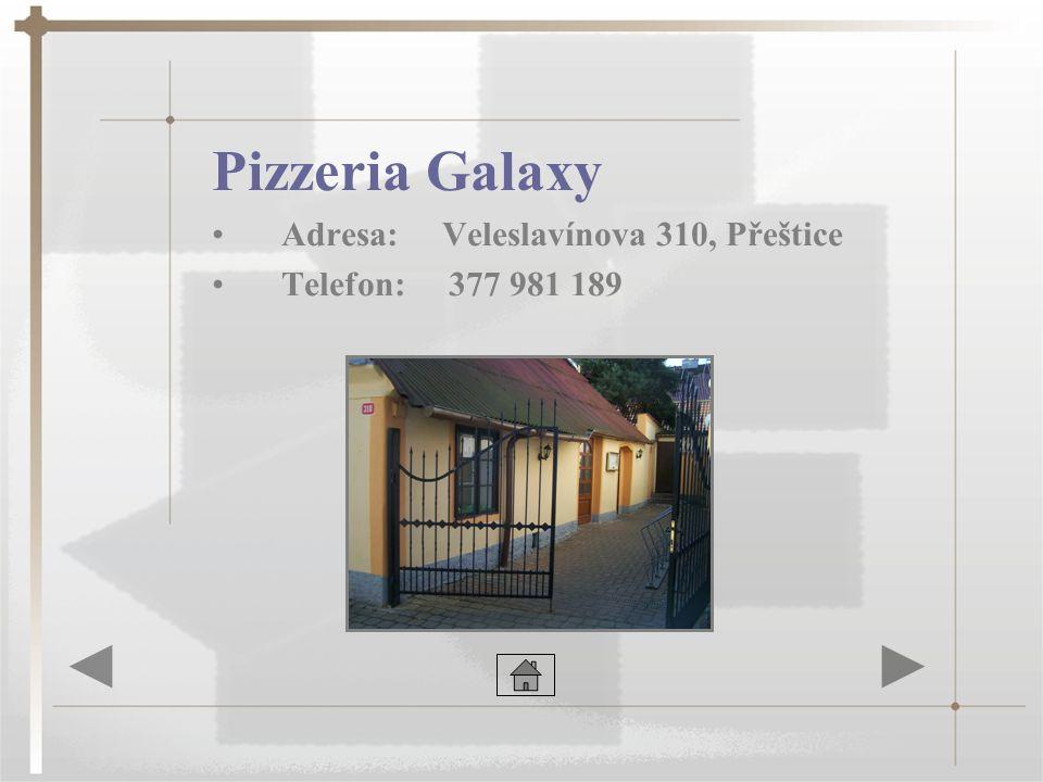 Pizzeria Galaxy •Adresa: Veleslavínova 310, Přeštice •Telefon: 377 981 189