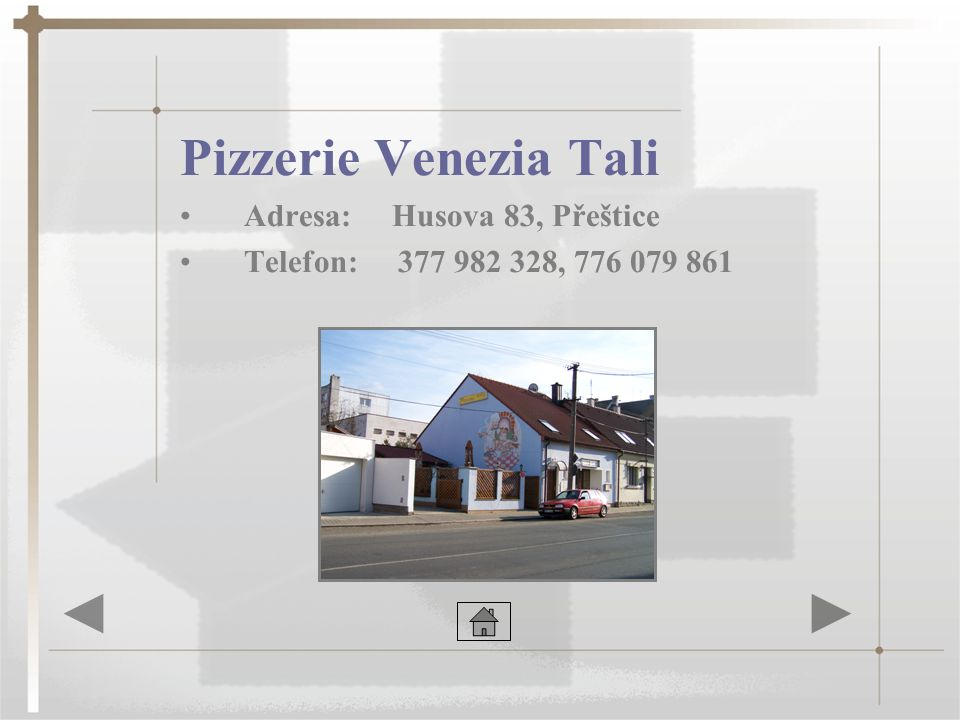 Pizzerie Venezia Tali •Adresa: Husova 83, Přeštice •Telefon: 377 982 328, 776 079 861