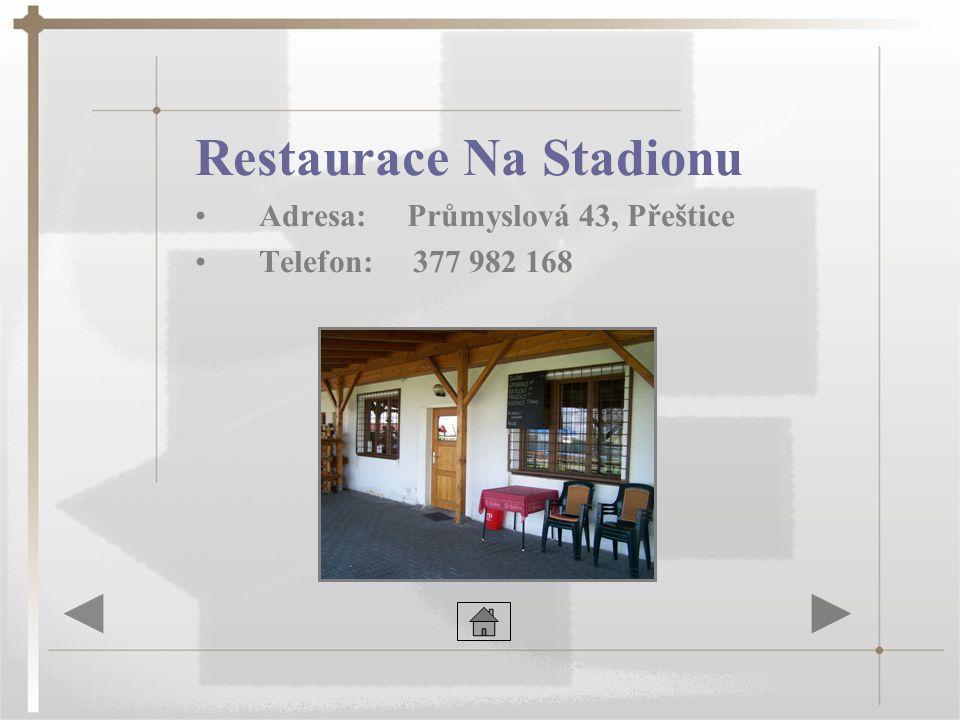 Restaurace Na Stadionu •Adresa: Průmyslová 43, Přeštice •Telefon: 377 982 168