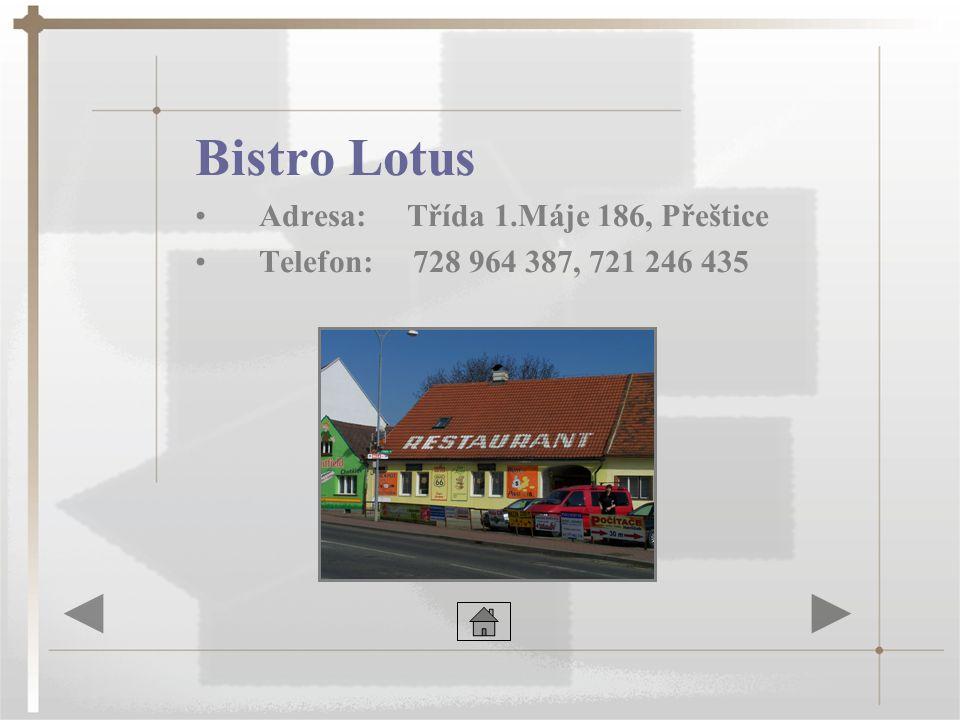 Bistro Lotus •Adresa: Třída 1.Máje 186, Přeštice •Telefon: 728 964 387, 721 246 435