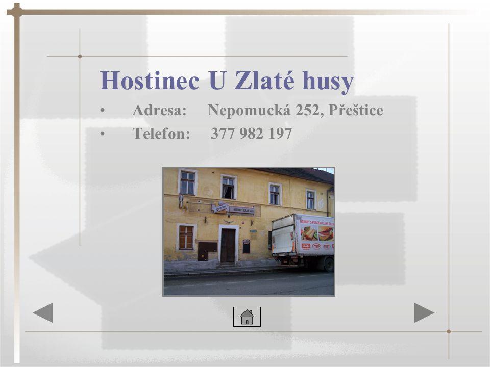 Hostinec U Zlaté husy •Adresa: Nepomucká 252, Přeštice •Telefon: 377 982 197