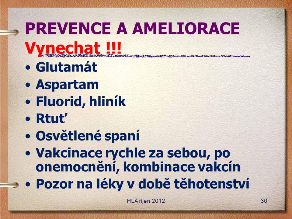 PREVENCE A AMELIORACE Vynechat !!! •Glutamát •Aspartam •Fluorid, hliník •Rtuť •Osvětlené spaní •Vakcinace rychle za sebou, po onemocnění, kombinace va
