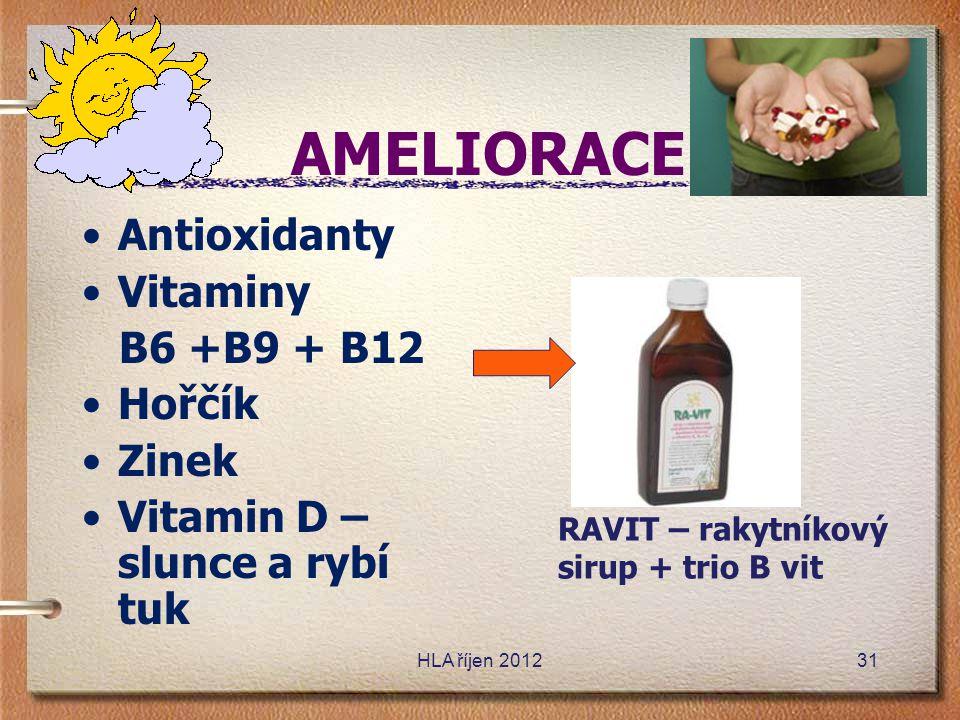 AMELIORACE •Antioxidanty •Vitaminy B6 +B9 + B12 •Hořčík •Zinek •Vitamin D – slunce a rybí tuk RAVIT – rakytníkový sirup + trio B vit HLA říjen 201231
