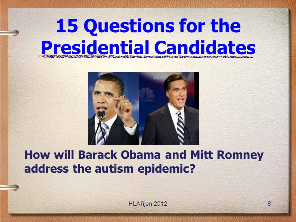 15 Questions for the Presidential Candidates HLA říjen 20129 How will Barack Obama and Mitt Romney address the autism epidemic?