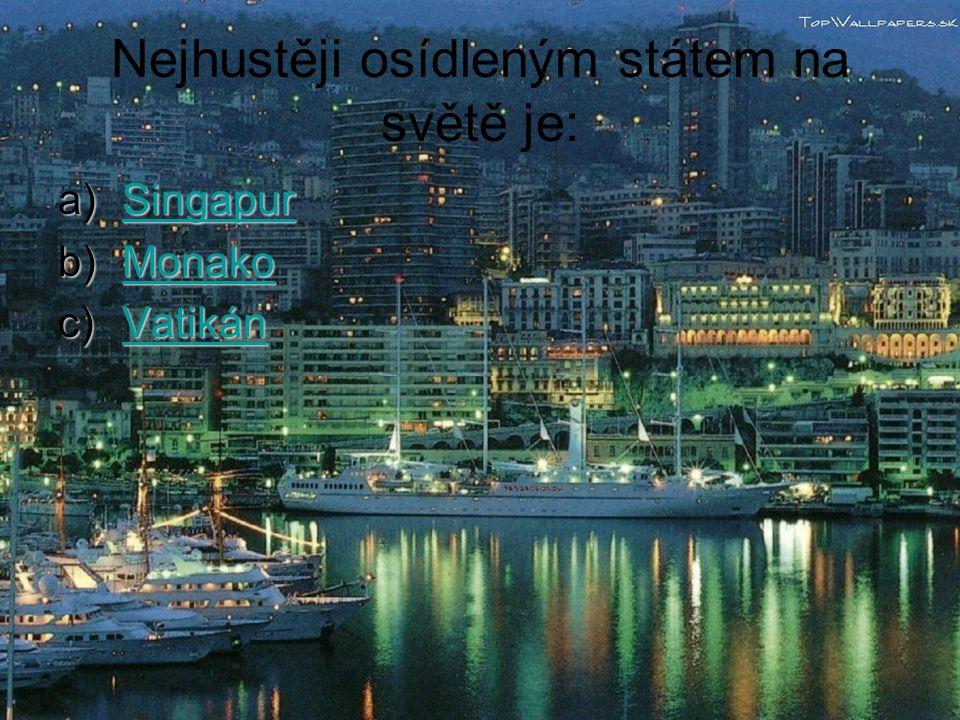 Nejhustěji osídleným státem na světě je: a)Singapur Singapur b)Monako Monako c)Vatikán Vatikán