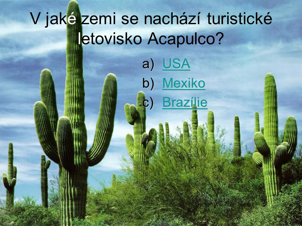 V jaké zemi se nachází turistické letovisko Acapulco? a)USA USA b)Mexiko Mexiko c)Brazílie Brazílie