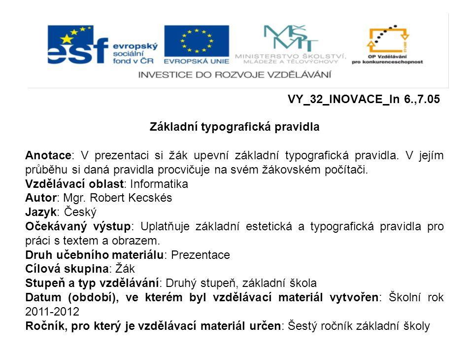 VY_32_INOVACE_In 6.,7.05 Základní typografická pravidla Anotace: V prezentaci si žák upevní základní typografická pravidla.