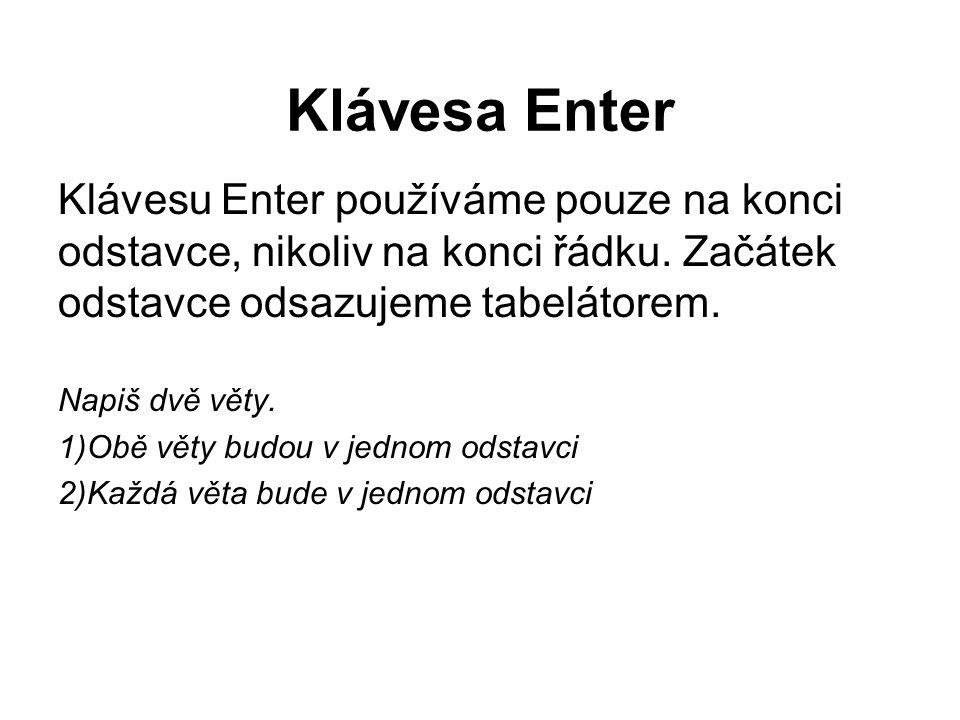 Klávesa Enter Klávesu Enter používáme pouze na konci odstavce, nikoliv na konci řádku.