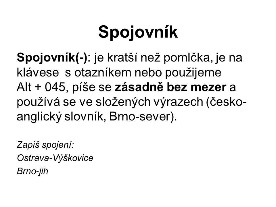Spojovník Spojovník(-): je kratší než pomlčka, je na klávese s otazníkem nebo použijeme Alt + 045, píše se zásadně bez mezer a používá se ve složených výrazech (česko- anglický slovník, Brno-sever).