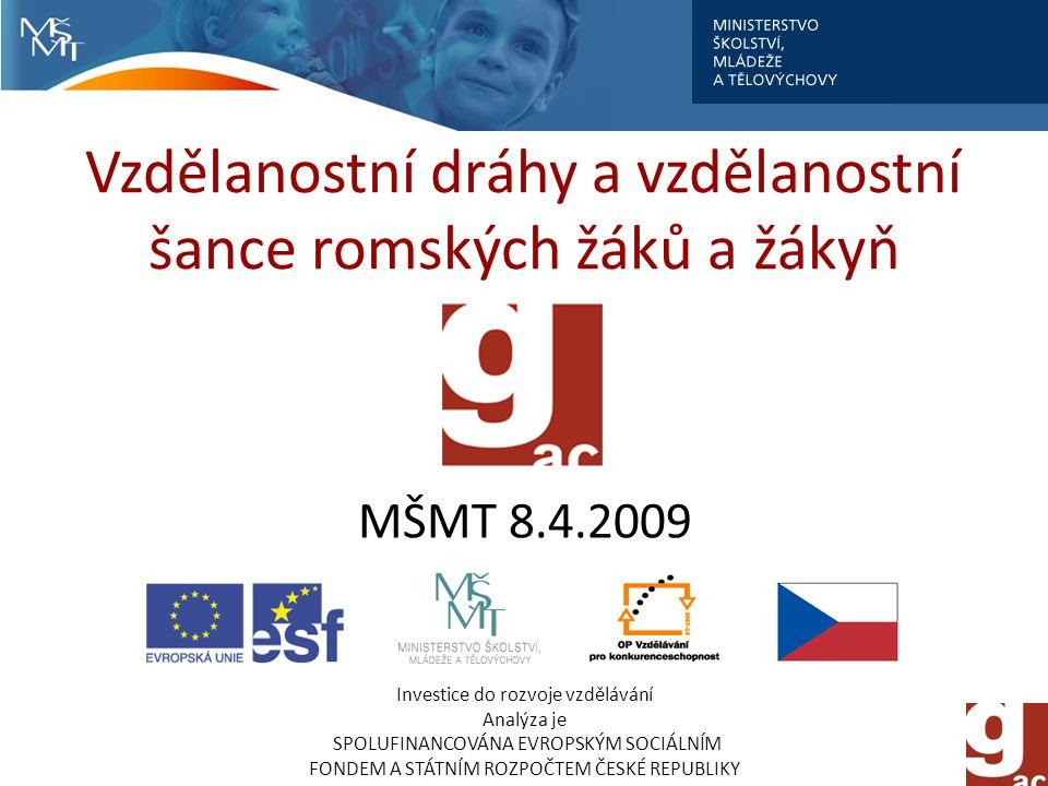 Vzdělanostní dráhy a vzdělanostní šance romských žáků a žákyň Investice do rozvoje vzdělávání Analýza je SPOLUFINANCOVÁNA EVROPSKÝM SOCIÁLNÍM FONDEM A STÁTNÍM ROZPOČTEM ČESKÉ REPUBLIKY MŠMT 8.4.2009