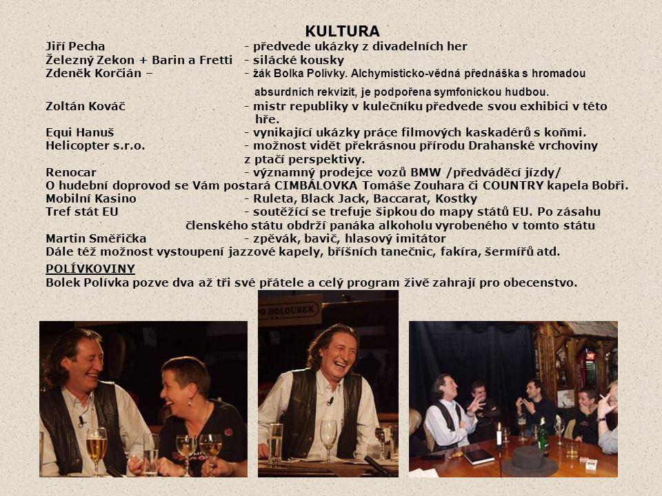 KULTURA Jiří Pecha - předvede ukázky z divadelních her Železný Zekon + Barin a Fretti- silácké kousky Zdeněk Korčián – - žák Bolka Polívky. Alchymisti