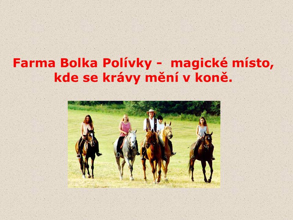 Farma Bolka Polívky - magické místo, kde se krávy mění v koně.