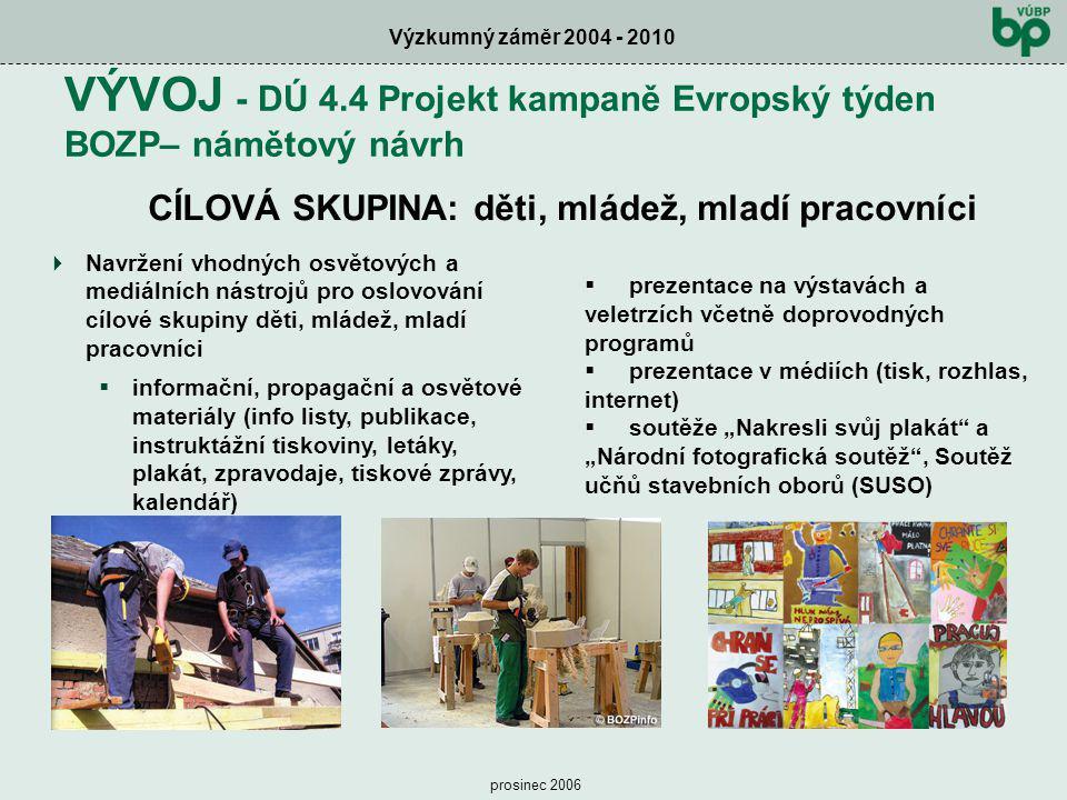 Výzkumný záměr 2004 - 2010 prosinec 2006 VÝVOJ - DÚ 4.4 Projekt kampaně Evropský týden BOZP– námětový návrh  Navržení vhodných osvětových a mediálníc