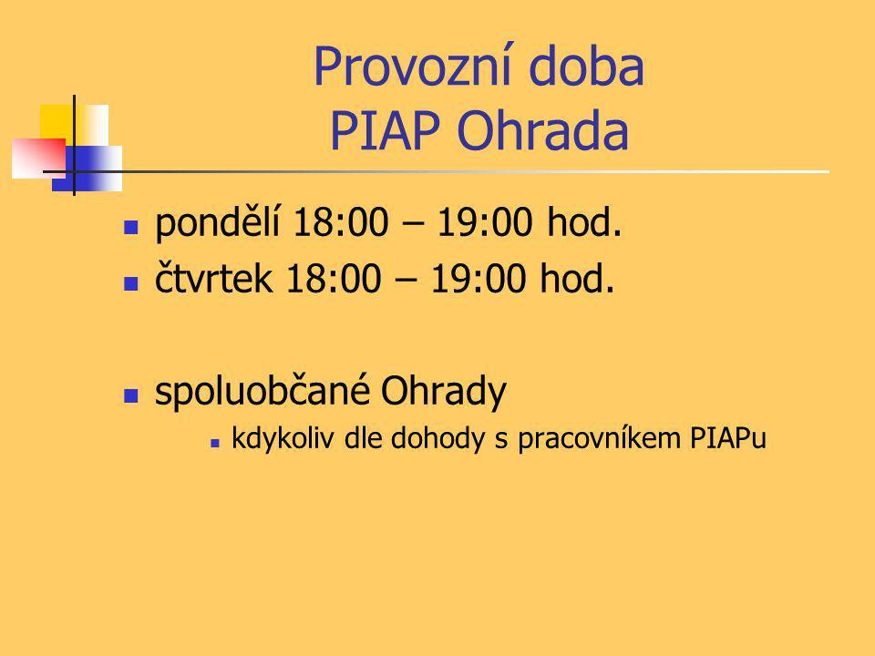 Provozní doba PIAP Ohrada  pondělí 18:00 – 19:00 hod.