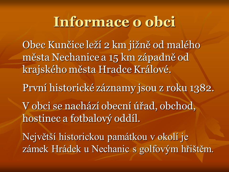 Obec Kunčice leží 2 km jižně od malého města Nechanice a 15 km západně od krajského města Hradce Králové. První historické záznamy jsou z roku 1382. V
