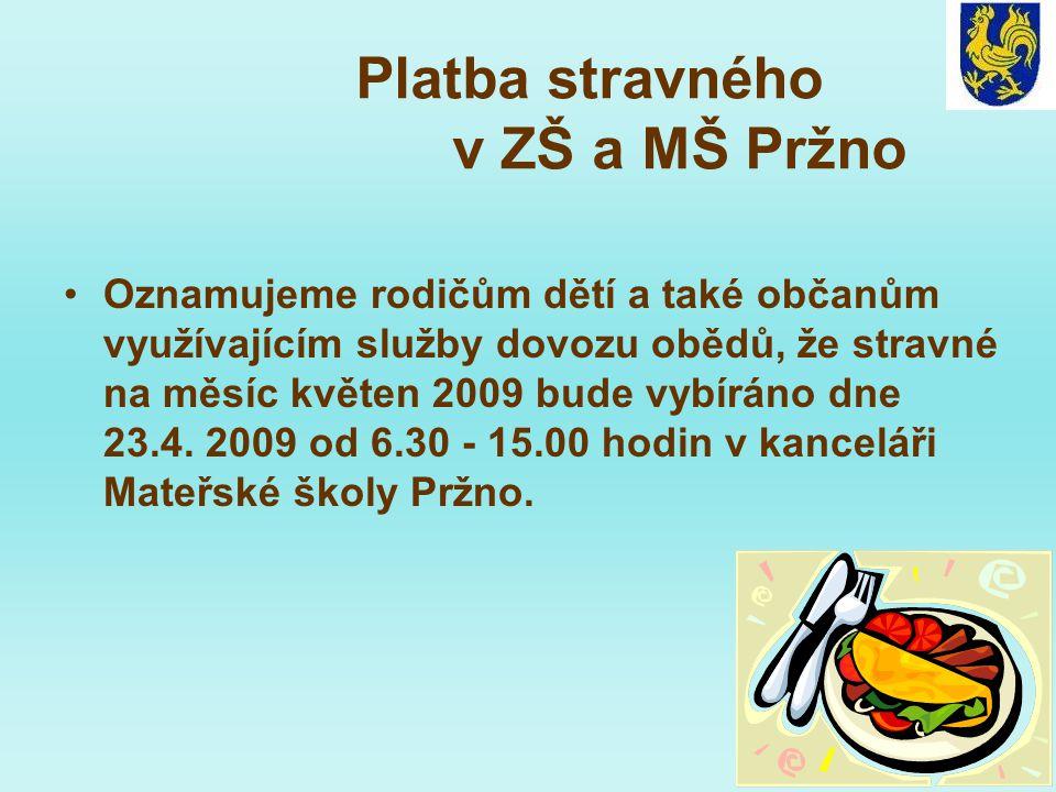 Platba stravného v ZŠ a MŠ Pržno •Oznamujeme rodičům dětí a také občanům využívajícím služby dovozu obědů, že stravné na měsíc květen 2009 bude vybíráno dne 23.4.
