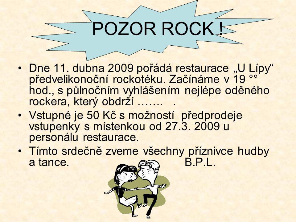 """POZOR ROCK . •Dne 11. dubna 2009 pořádá restaurace """"U Lípy předvelikonoční rockotéku."""