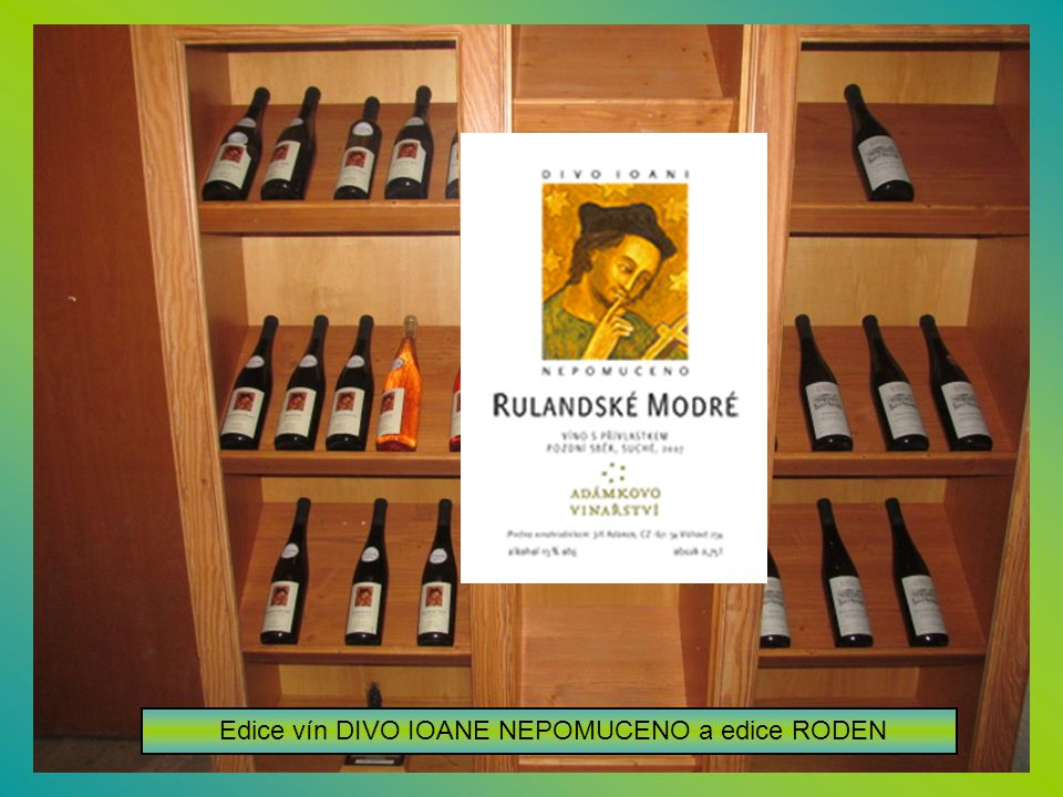 Adámkovo vinařství je rodinné vinařství, které působí od roku 1973. Symbolem vinařství je sv.Jan Nepomucký. Z každé prodané lahve jdou 3 Kč do fondu n