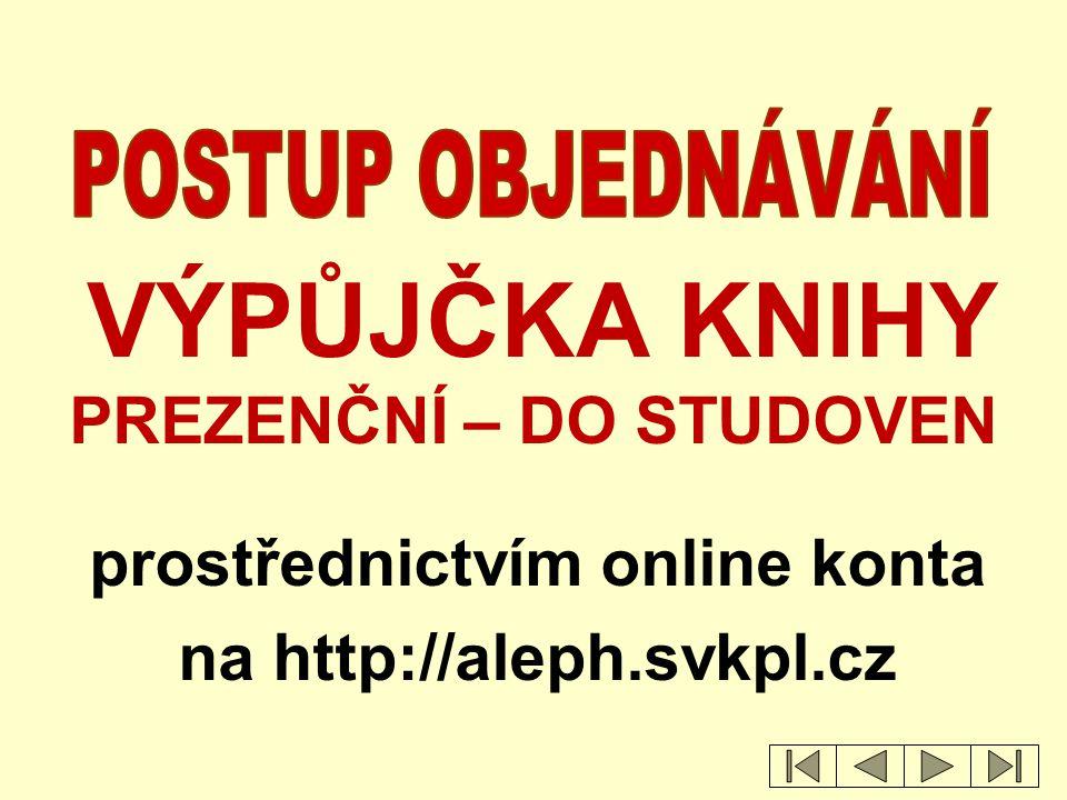 prostřednictvím online konta na http://aleph.svkpl.cz VÝPŮJČKA KNIHY PREZENČNÍ – DO STUDOVEN