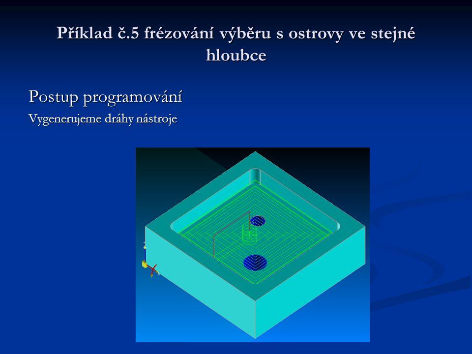 Příklad č.5 frézování výběru s ostrovy ve stejné hloubce Postup programování Vygenerujeme dráhy nástroje