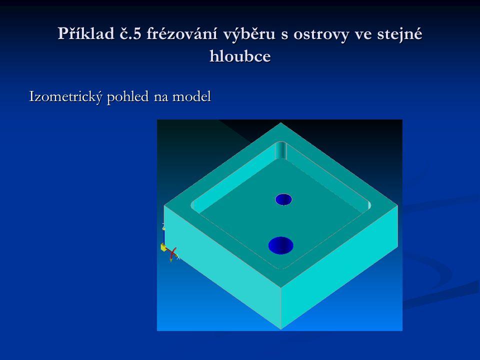 Příklad č.5 frézování výběru s ostrovy ve stejné hloubce Izometrický pohled na model