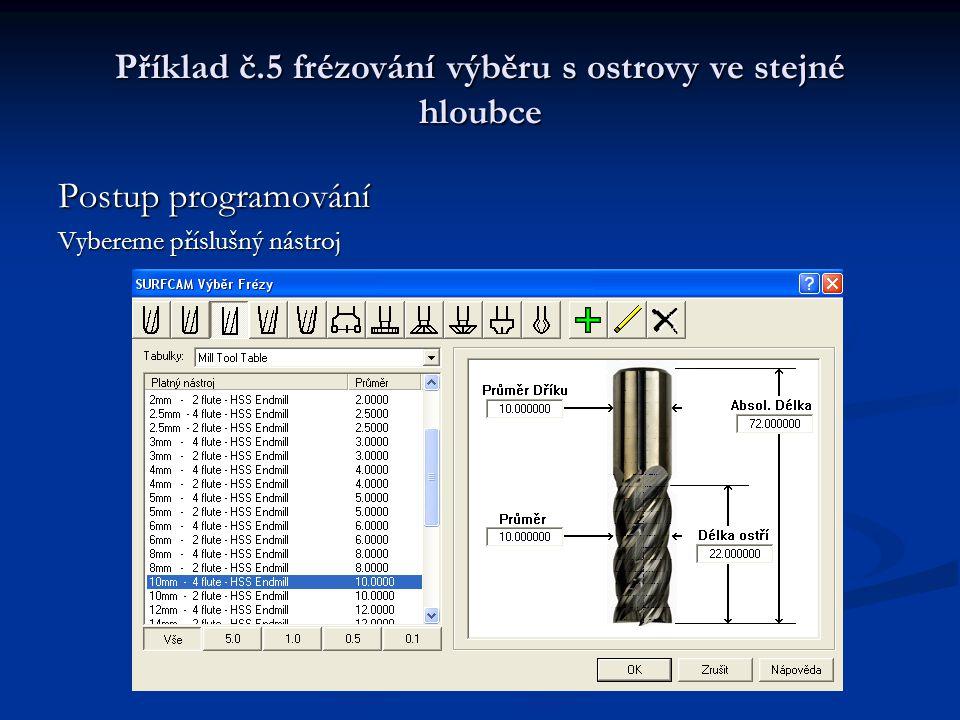 Příklad č.5 frézování výběru s ostrovy ve stejné hloubce Postup programování Vybereme příslušný nástroj