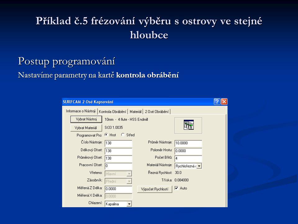 Příklad č.5 frézování výběru s ostrovy ve stejné hloubce Postup programování Nastavíme parametry na kartě kontrola obrábění