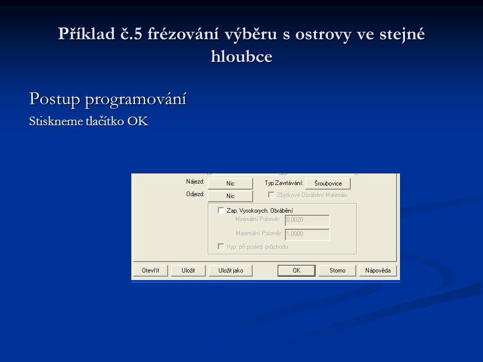 Příklad č.5 frézování výběru s ostrovy ve stejné hloubce Postup programování Stiskneme tlačítko OK