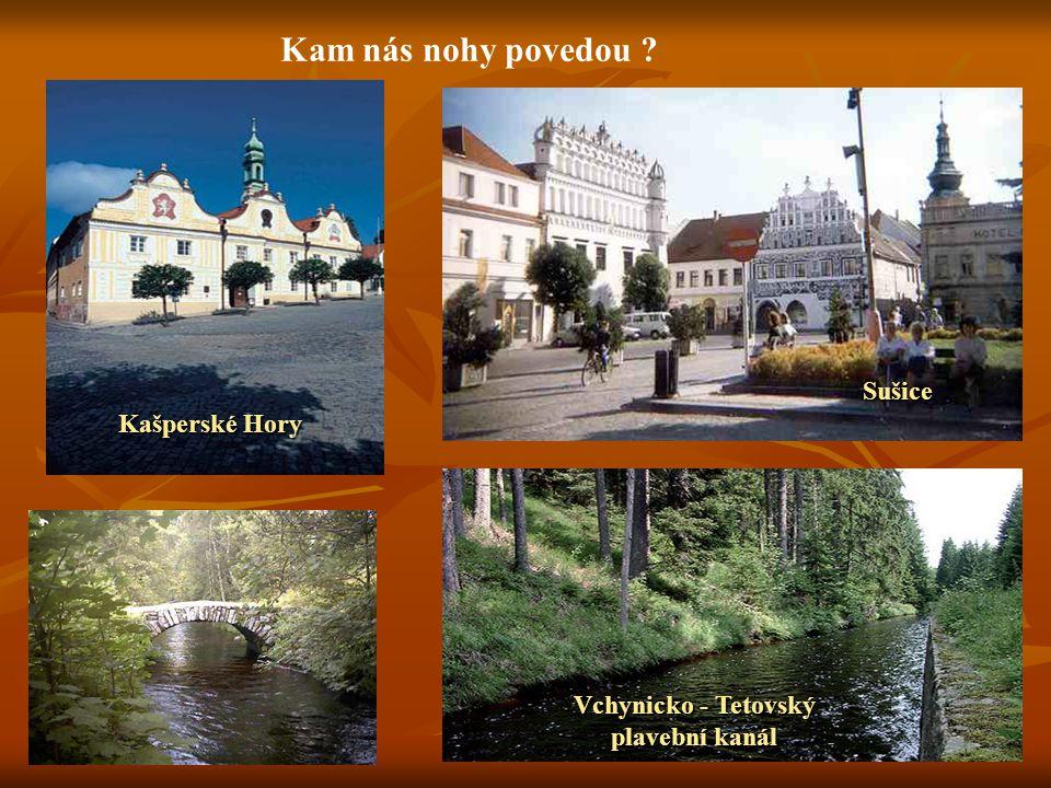 Kašperské Hory Sušice Vchynicko - Tetovský plavební kanál Kam nás nohy povedou ?