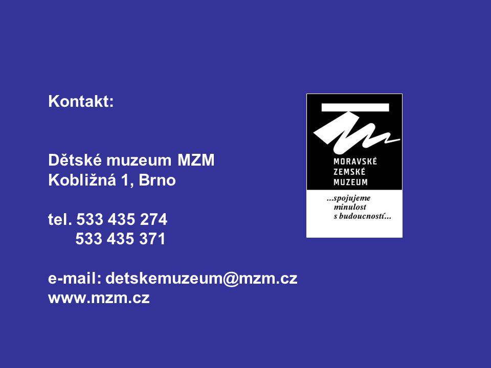 Kontakt: Dětské muzeum MZM Kobližná 1, Brno tel.