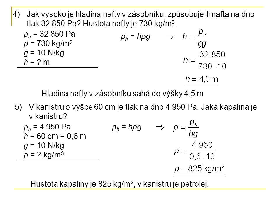 4)Jak vysoko je hladina nafty v zásobníku, způsobuje-li nafta na dno tlak 32 850 Pa? Hustota nafty je 730 kg/m 3. 5)V kanistru o výšce 60 cm je tlak n