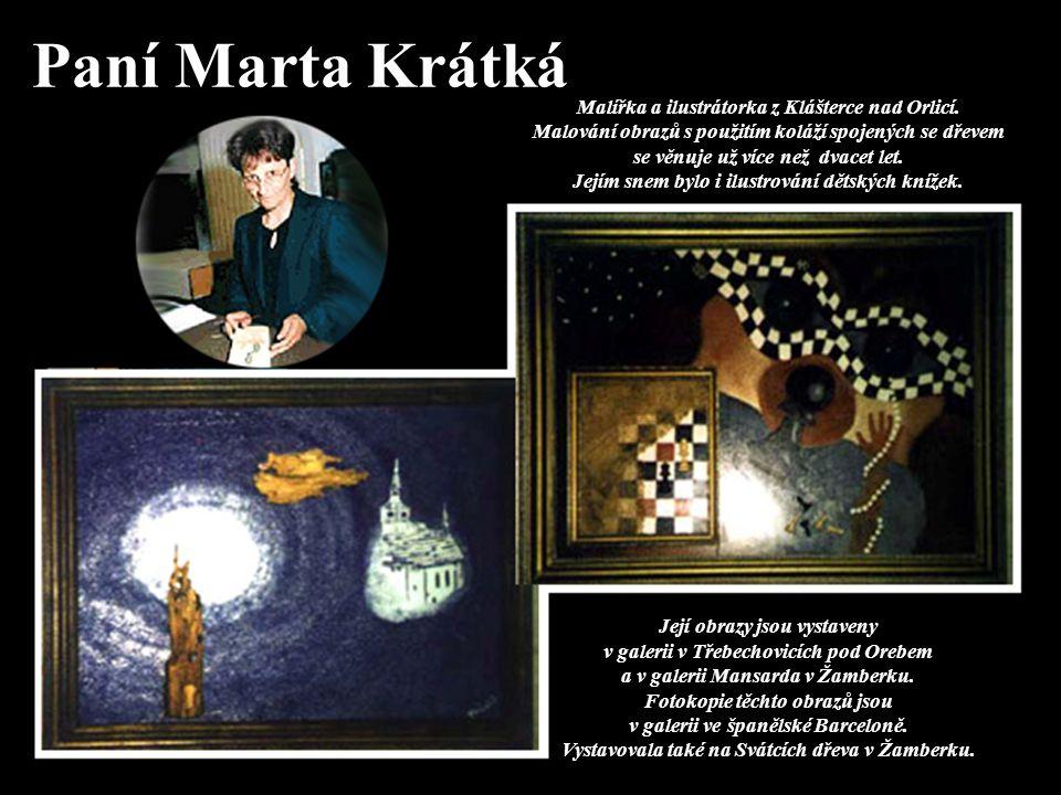 Paní Marta Krátká Malířka a ilustrátorka z Klášterce nad Orlicí. Malování obrazů s použitím koláží spojených se dřevem se věnuje už více než dvacet le