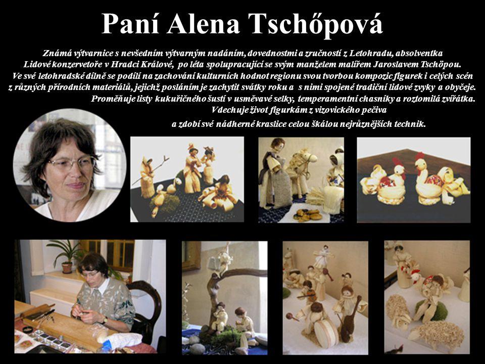 Paní Alena Tschőpová Známá výtvarnice s nevšedním výtvarným nadáním, dovednostmi a zručností z Letohradu, absolventka Lidové konzervetoře v Hradci Krá
