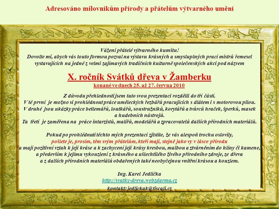 Organizační zabezpečení Svátky dřeva v Žamberku vycházejí z bohaté regionální tradice práce se dřevem.