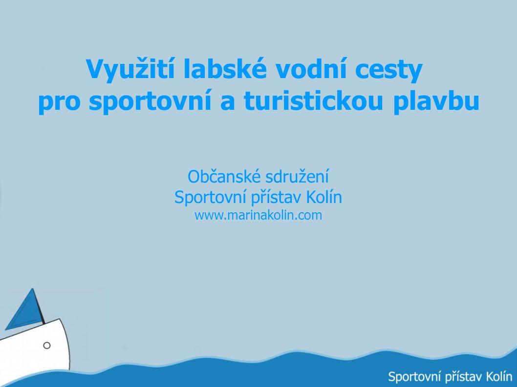 Využití labské vodní cesty pro sportovní a turistickou plavbu Občanské sdružení Sportovní přístav Kolín www.marinakolin.com