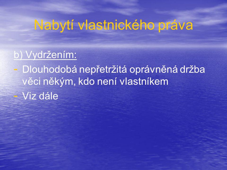 Spoluvlastnictví ZÁNIK A ZRUŠENÍ: Zánik: Podle obecných důvodu zániku vlastnictví Zrušení: - - Dohodou – písemná forma v příp.
