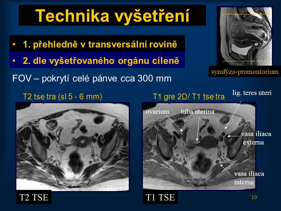 10 Technika vyšetření •1. přehledně v transversální rovině •2. dle vyšetřovaného orgánu cíleně FOV – pokrytí celé pánve cca 300 mm T2 tse tra (sl 5 -