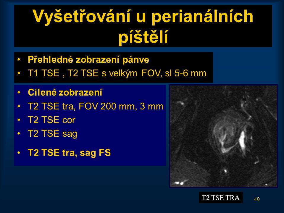 40 Vyšetřování u perianálních píštělí •Přehledné zobrazení pánve •T1 TSE, T2 TSE s velkým FOV, sl 5-6 mm •Cílené zobrazení •T2 TSE tra, FOV 200 mm, 3